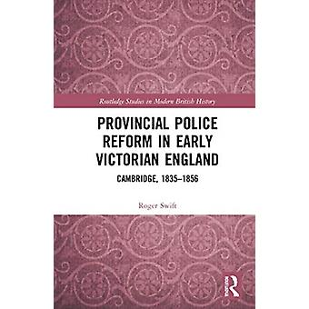 Provincial Police Reform in Early Victorian England by Swift & Roger University of Chester & UK