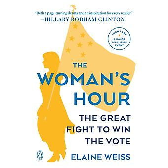 The Womans Hour  The Great Fight to Win the Vote by Elaine Weiss