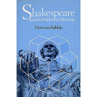 Shakespeare and the Problem of Meaning von Norman Rabkin