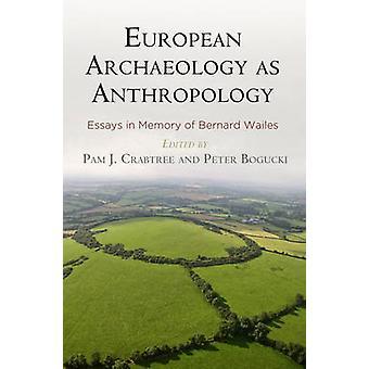 L'archéologie européenne comme anthropologie par Peter Bogucki Pam J. Crabtree