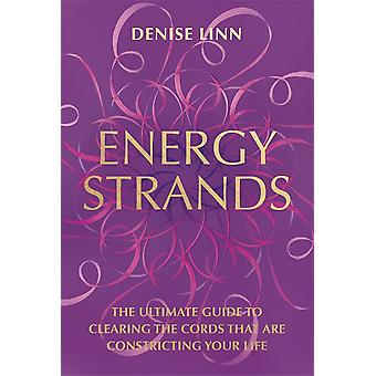 Energy Strands De ultieme gids voor het wissen van de koorden die je leven vernauwen