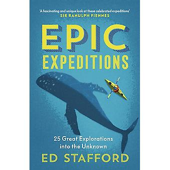 Epic Expeditions by Ed Stafford