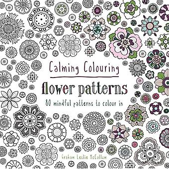 Calming Colouring Flower Patterns: 80 Colouring Book Patterns (Paperback) by McCallum Graham