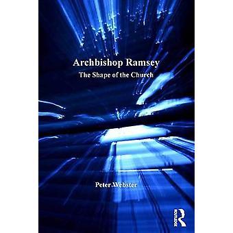 Archevêque Ramsey The Shape of the Church par Peter Webster et Série édité par le Dr Andrew Chandler