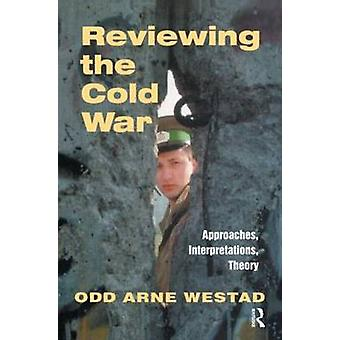 Reviewing the Cold War Approaches Interpretations Theory by Westad & Odd Arne