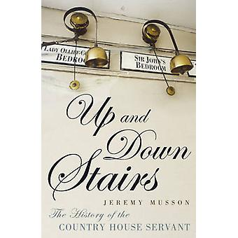 Up and Down Stairs - The History of the Country House Servant by Jerem