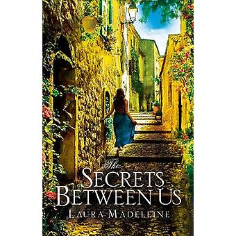 The Secrets Between Us by Laura Madeleine - 9781784162535 Book