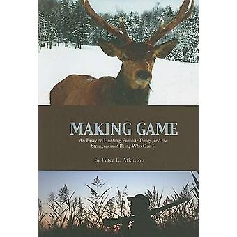 Making Game - An Essay on Hunting - Familiar Things - and the Strangen