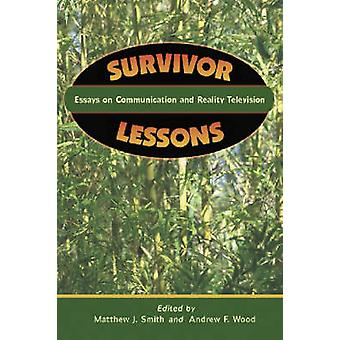 Survivor Lessons - Essays on Communication and Reality Television by S