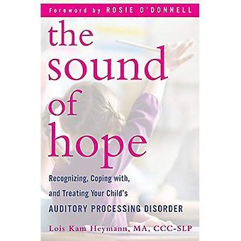 Het geluid van de hoop: herkennen, omgaan met, en de behandeling van de wanorde van de auditieve verwerking van uw kind