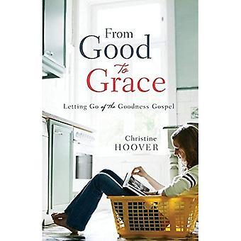 Van goed tot genade: loslaten van het evangelie van de goedheid