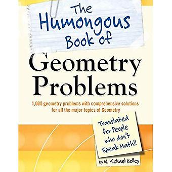 The Humongous Book of Geometry Problems: Translated for People Who Don't Speak Math