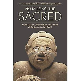 Visualisierung der Heiligen: Kosmische Visionen, Regionalismus und die Kunst der Mississippi Welt (Linda Schele Serie in Maya und präkolumbianischen Studien)