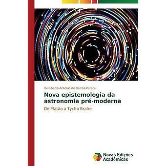 Nova epistemologia da astronomia prmoderna door de BarrosPerera Humberto Antonio