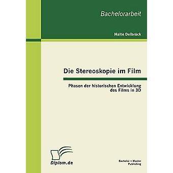 Die Stereoskopie im Film Phasen der historischen Entwicklung des Films in 3D da Delbrck & Malte