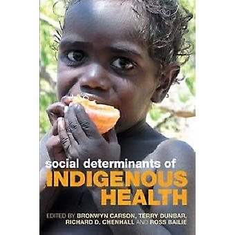 Social Determinants of Indigenous Health by Bronwyn Carson - 97817417