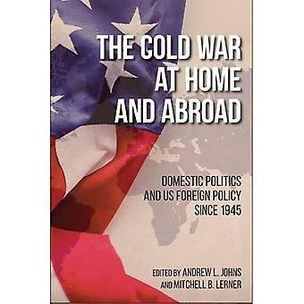 De koude oorlog in binnen- en buitenland: binnenlandse politiek en de Amerikaanse buitenlandbeleid vanaf 1945 (Studies in Conflict, diplomatie en vrede)