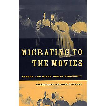 Migrating to the Movies - Cinema and Black Urban Modernity by Jacqueli