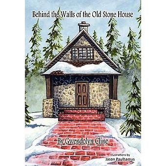 Behind the Walls of the Old Stone House by Gwendolyn Cline - 97806153