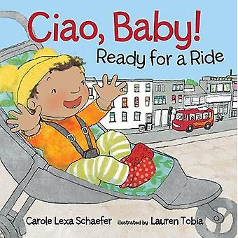 Ciao - Baby! Ready for a Ride by Carole Lexa Schaefer - 9780763683979