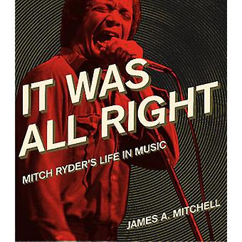 It Was All Right - Mitch Ryder's Life in Music by James A. Mitchell -