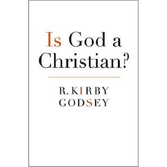 Is God a Christian? by R. Kirby Godsey - 9780881462425 Book