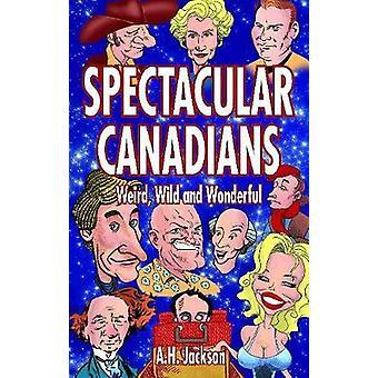 Spectacular Canadians - Weird - Wild and Wonderful by Alan Jackson - 9