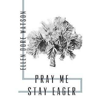 Pray Me Stay Eager by Ellen Watson - 9781938584688 Book
