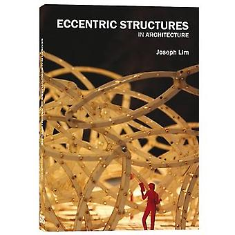 Eccentric Structures - In Architecture by Joseph Lim - 9789063692421 B