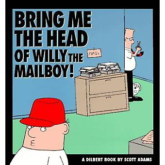 Bring Me the Head of Willy the Mailboy by Scott Adams - 9780836217797