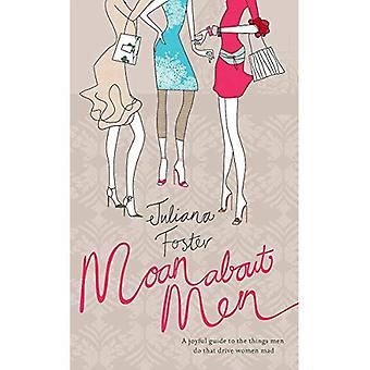 Moan About Men: A Joyful Guide to the Things Men Do That Drive Women Mad