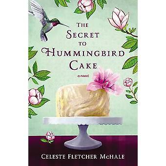 The Secret to Hummingbird Cake by Celeste Fletcher McHale