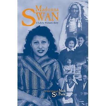 Madonna Swan A Lakota Womans Story by St. Pierre & Mark