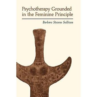 Psychotherapy Grounded in the Feminine Principle by Sullivan & Barbara Stevens