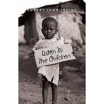 Listen to the Children by Irvine & Robert John