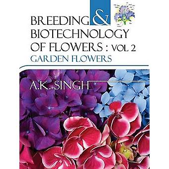 Breeding and Biotechnology of Flowers Vol.02 Garden Flowers by Singh & A.K.