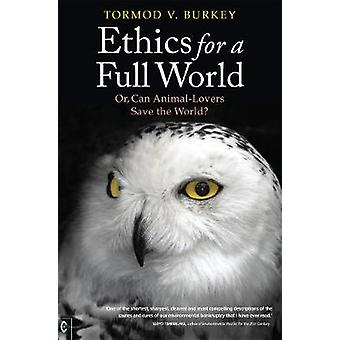 Ethics for a Full World  Or Can AnimalLovers Save the World by Tormod V Burkey