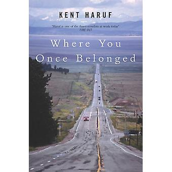 Where You Once Belonged by Haruf & Kent