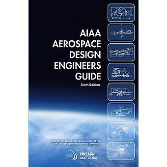 AIAA Aerospace Design Engineers Guide (6th Revised edition) by E. Rus