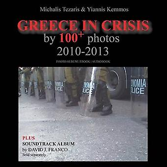 Greece in Crisis by 100 Photos 20102013 by Tezaris & Michalis