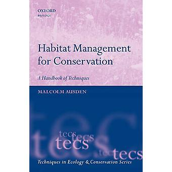 Habitat Management for Conservation by Ausden & Malcolm Senior Ecologist & Royal Society for the Protection of Birds & UK