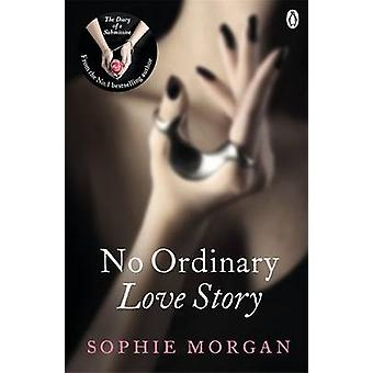 No Ordinary Love Story  Sequel to The Diary of a Submissive by Sophie Morgan