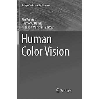 Human Color Vision by Edited by Jan Kremers & Edited by Rigmor C Baraas & Edited by N Justin Marshall