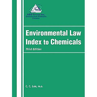 Environmental Law Index to Chemicals Third Edition Third Edition by Lee & C. C. & PH.D.
