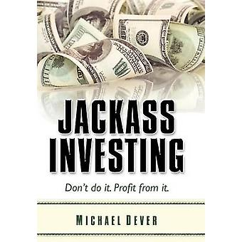 Jackass Investing di Dever & Michael