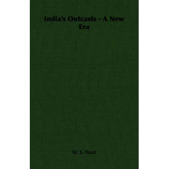 Indias Outcasts  A New Era by Hunt & W. S.