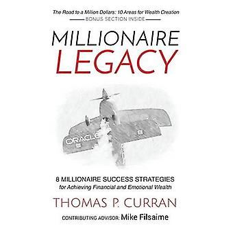 Millionaire Legacy 8 Millionaire Success Strategies for Achieving Financial and Emotional Wealth by Curran & Thomas