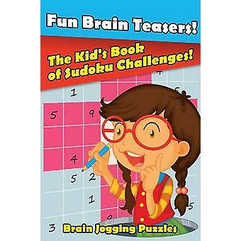 Fun Brain Teasers The Kids Book of Sudoku Challenges by Brain Jogging Puzzles