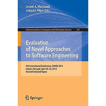 Evaluation of Novel Approaches to Software Engineering  9th International Conference ENASE 2014 Lisbon Portugal April 2830 2014. Revised Selected Papers by Maciaszek & Leszek A.