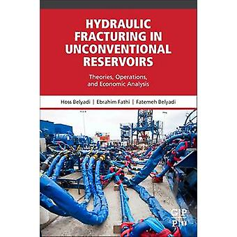 Hydraulic Fracturing in Unconventional Reservoirs Theories Operations and Economic Analysis by Belyadi & Hoss